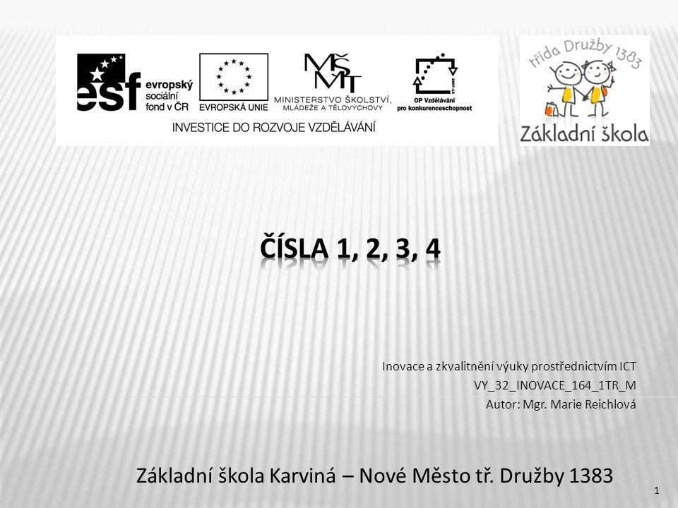 Inovace a zkvalitnění výuky prostřednictvím ICT VY_32_INOVACE_164_1TR_M Autor: Mgr. Marie Reichlová Základní škola Karviná – Nové Město tř. Družby 138
