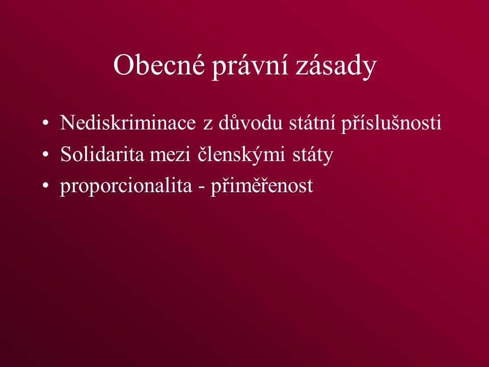 Obecné právní zásady Nediskriminace z důvodu státní příslušnosti Solidarita mezi členskými státy proporcionalita - přiměřenost