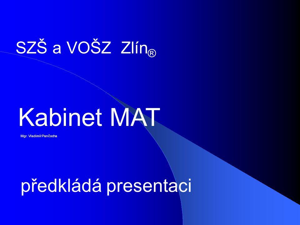 SZŠ a VOŠZ Zlín ® předkládá presentaci Kabinet MAT Mgr. Vladimír Pančocha