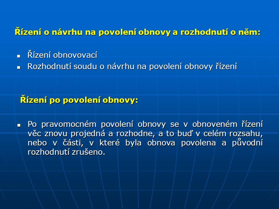 Řízení o návrhu na povolení obnovy a rozhodnutí o něm: Řízení obnovovací Řízení obnovovací Rozhodnutí soudu o návrhu na povolení obnovy řízení Rozhodn