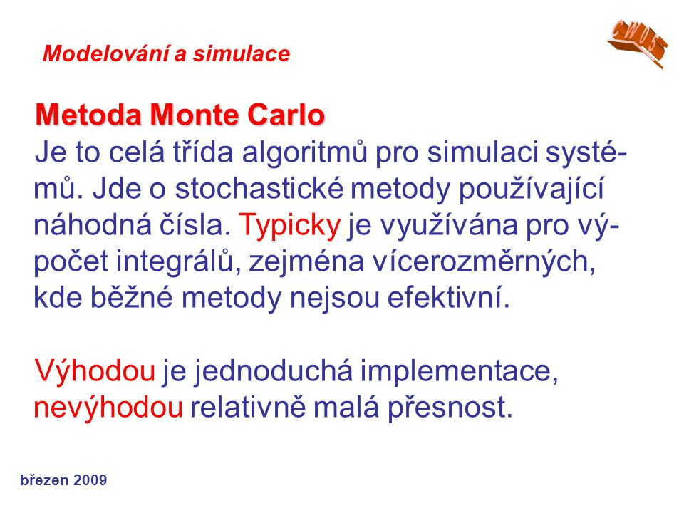 březen 2009 Metoda Monte Carlo Je to celá třída algoritmů pro simulaci systé- mů.