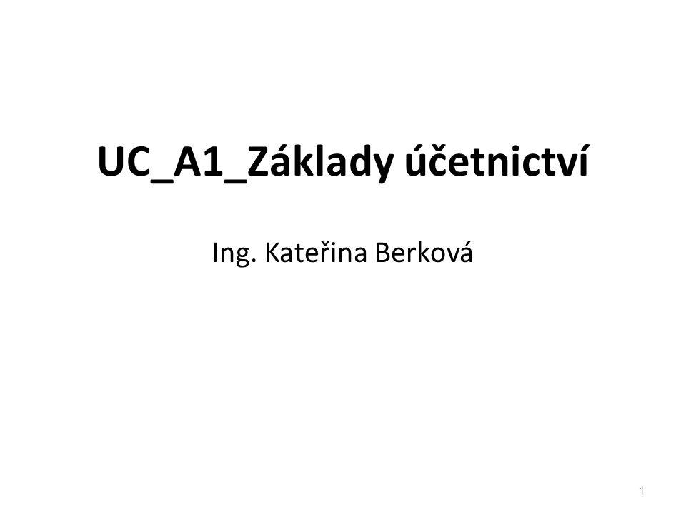 UC_A1_Základy účetnictví Ing. Kateřina Berková 1