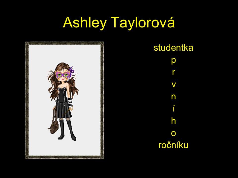 Ashley Taylorová studentka p r v n í h o ročníku