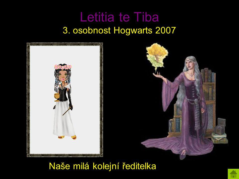 Letitia te Tiba 3. osobnost Hogwarts 2007 Naše milá kolejní ředitelka