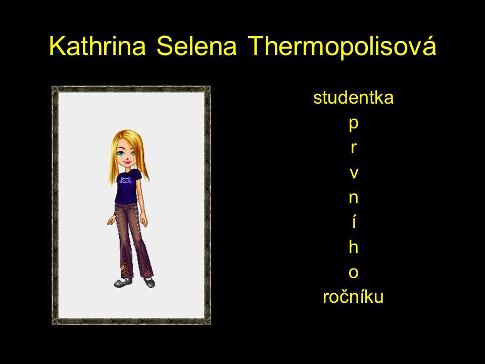 Kathrina Selena Thermopolisová studentka p r v n í h o ročníku