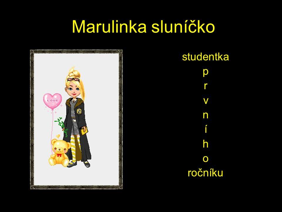 Marulinka sluníčko studentka p r v n í h o ročníku
