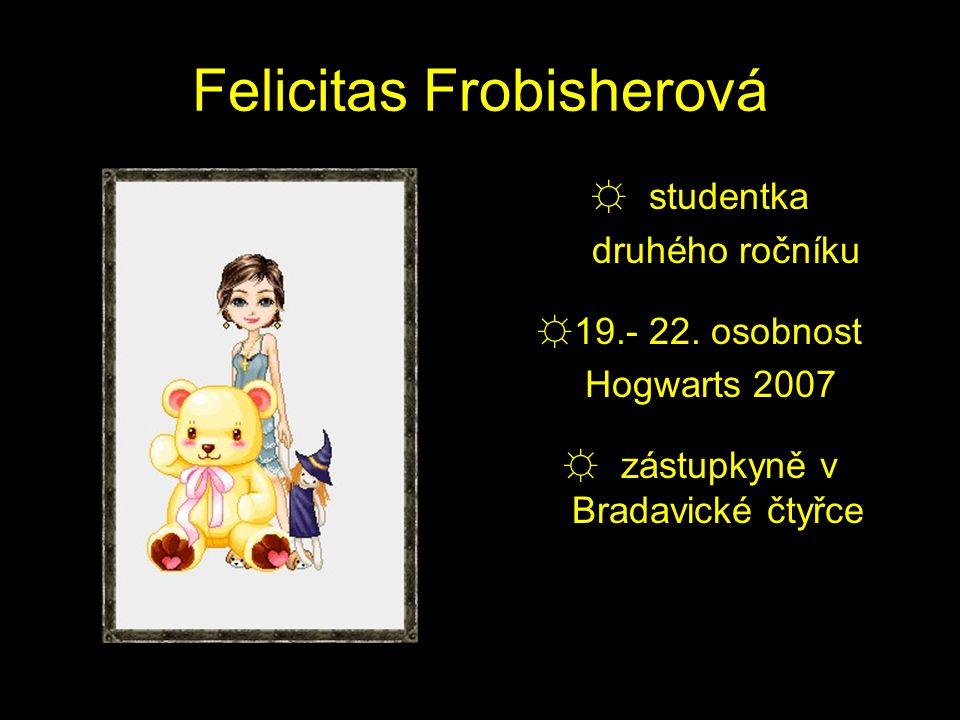 Felicitas Frobisherová ☼ studentka druhého ročníku ☼19.- 22.