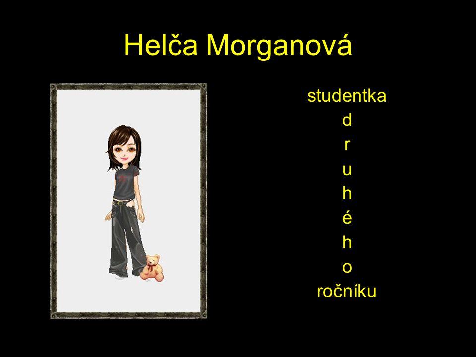 Helča Morganová studentka d r u h é h o ročníku