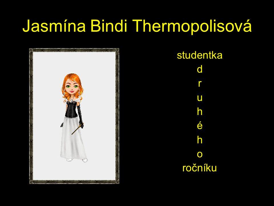 Jasmína Bindi Thermopolisová studentka d r u h é h o ročníku