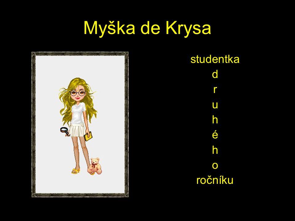 Myška de Krysa studentka d r u h é h o ročníku