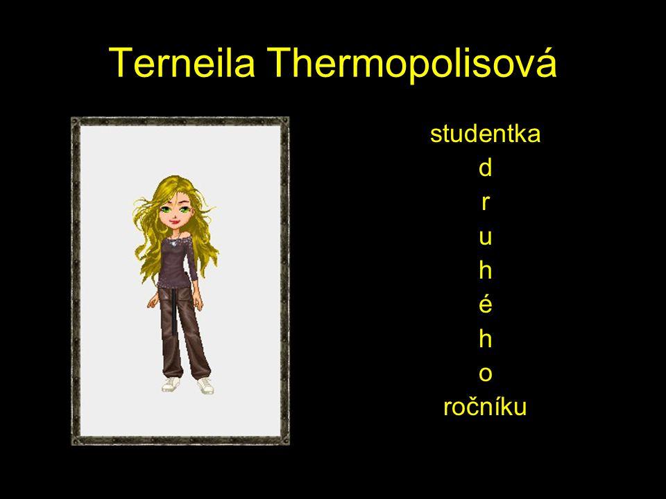 Terneila Thermopolisová studentka d r u h é h o ročníku