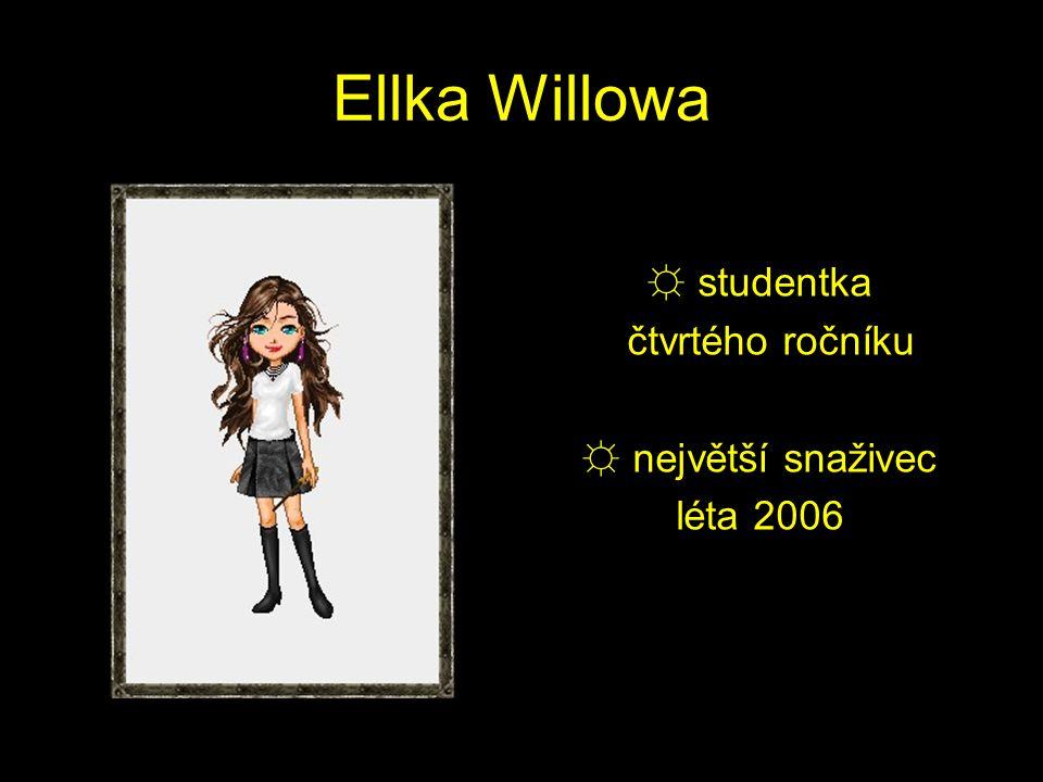 Ellka Willowa ☼ studentka čtvrtého ročníku ☼ největší snaživec léta 2006