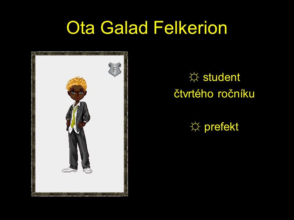 Ota Galad Felkerion ☼ student čtvrtého ročníku ☼ prefekt