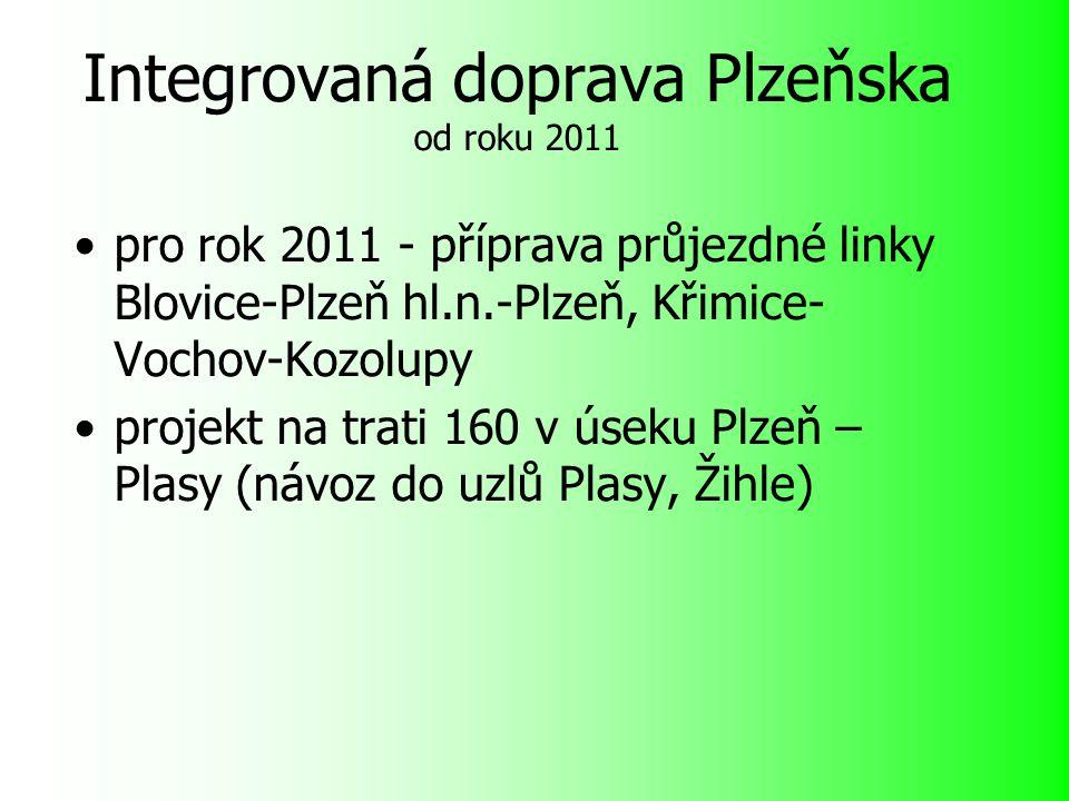 Integrovaná doprava Plzeňska od roku 2011 pro rok 2011 - příprava průjezdné linky Blovice-Plzeň hl.n.-Plzeň, Křimice- Vochov-Kozolupy projekt na trati 160 v úseku Plzeň – Plasy (návoz do uzlů Plasy, Žihle)
