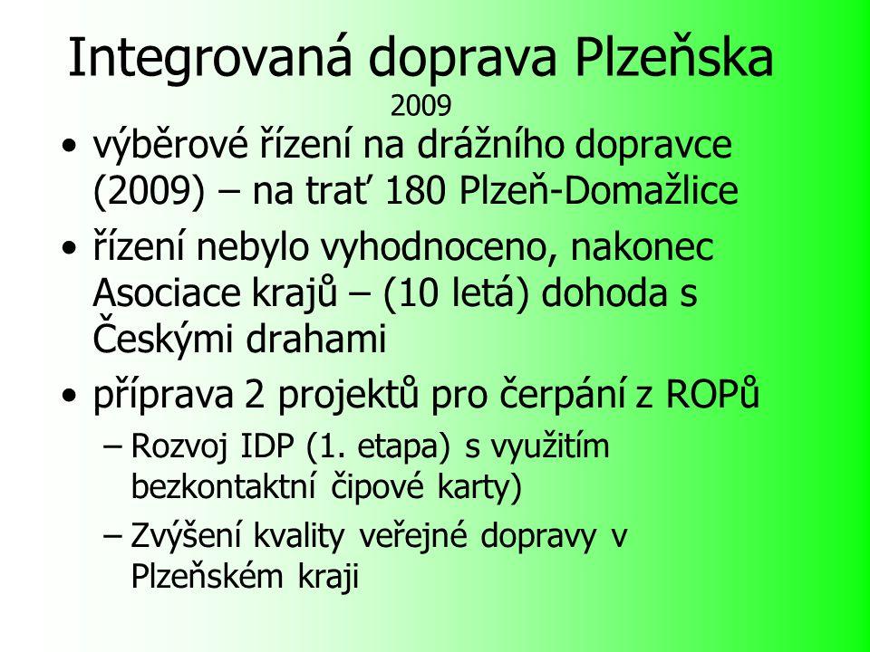 Integrovaná doprava Plzeňska 2009 výběrové řízení na drážního dopravce (2009) – na trať 180 Plzeň-Domažlice řízení nebylo vyhodnoceno, nakonec Asociace krajů – (10 letá) dohoda s Českými drahami příprava 2 projektů pro čerpání z ROPů –Rozvoj IDP (1.