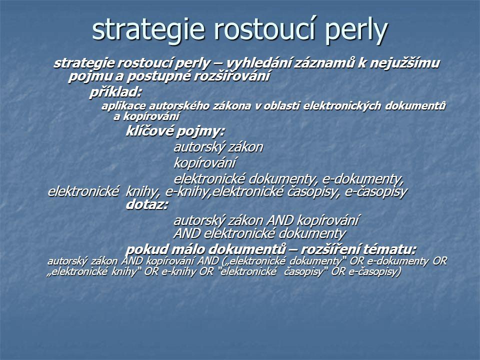 strategie rostoucí perly strategie rostoucí perly – vyhledání záznamů k nejužšímu pojmu a postupné rozšiřování příklad: aplikace autorského zákona v o