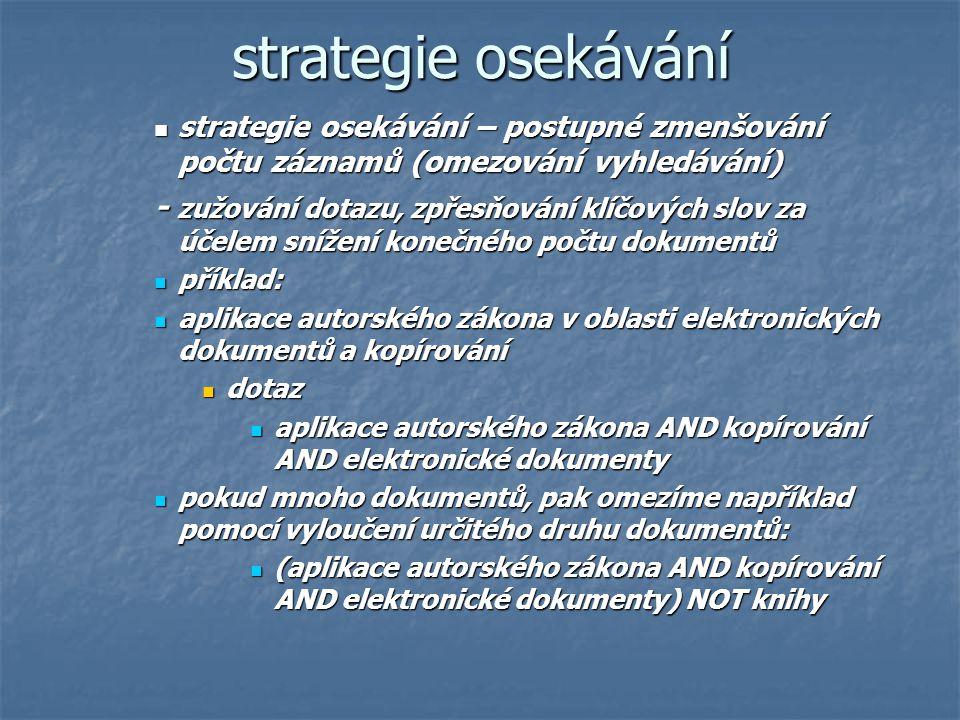 strategie osekávání strategie osekávání – postupné zmenšování počtu záznamů (omezování vyhledávání) strategie osekávání – postupné zmenšování počtu zá