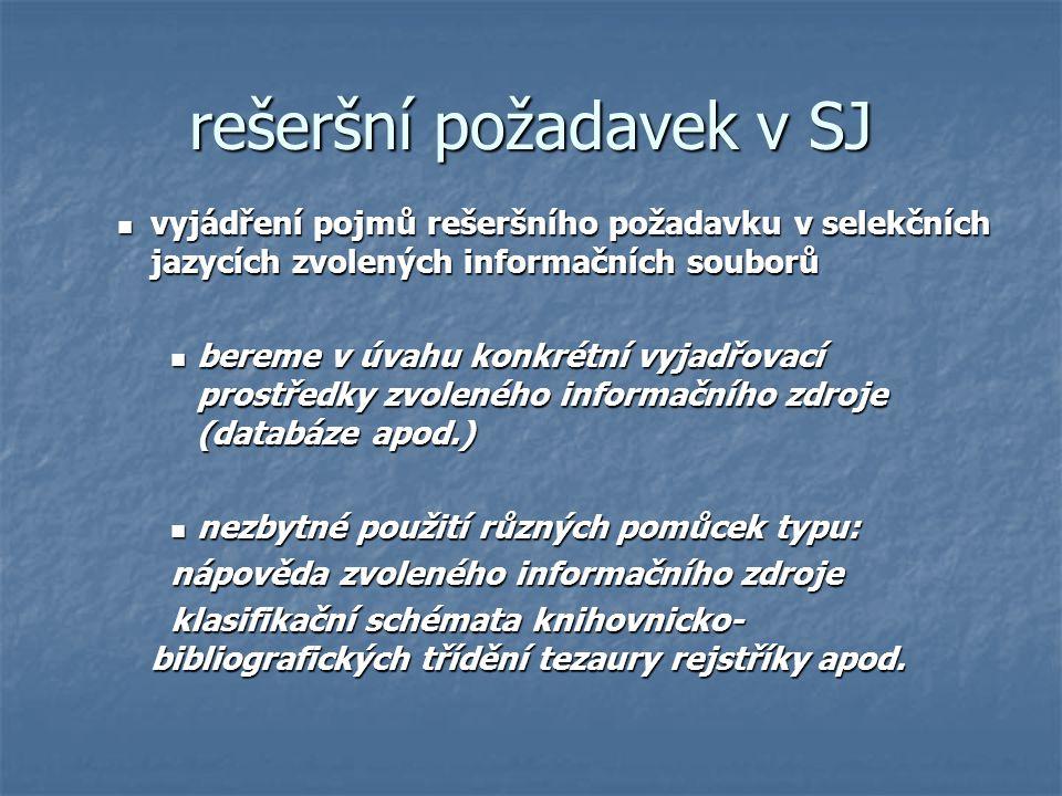 rešeršní požadavek v SJ vyjádření pojmů rešeršního požadavku v selekčních jazycích zvolených informačních souborů vyjádření pojmů rešeršního požadavku