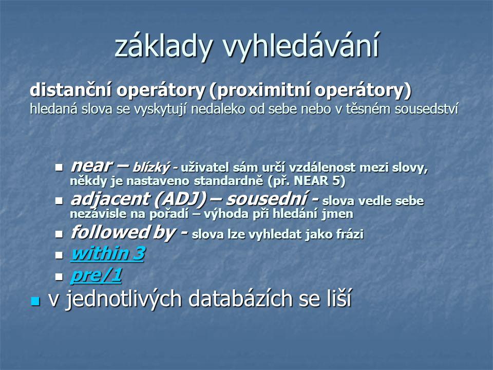 základy vyhledávání distanční operátory (proximitní operátory) hledaná slova se vyskytují nedaleko od sebe nebo v těsném sousedství near – blízký - už