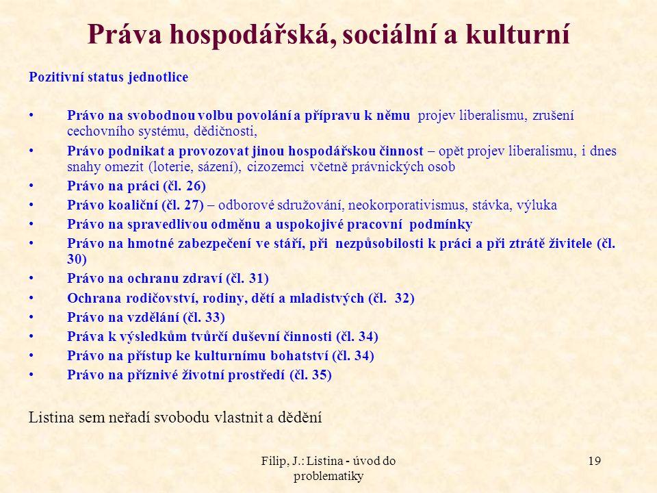 Filip, J.: Listina - úvod do problematiky 19 Práva hospodářská, sociální a kulturní Pozitivní status jednotlice Právo na svobodnou volbu povolání a př