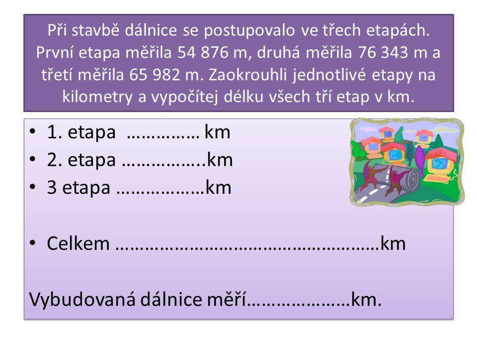 Při stavbě dálnice se postupovalo ve třech etapách. První etapa měřila 54 876 m, druhá měřila 76 343 m a třetí měřila 65 982 m. Zaokrouhli jednotlivé