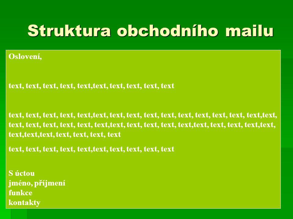 Struktura obchodního mailu Oslovení, text, text, text, text, text,text, text, text, text, text text, text, text, text, text,text, text, text, text, text, text, text, text, text, text,text, text, text, text, text, text, text,text, text, text, text, text,text, text, text, text,text, text,text,text, text, text, text, text text, text, text, text, text,text, text, text, text, text S úctou jméno, příjmení funkce kontakty