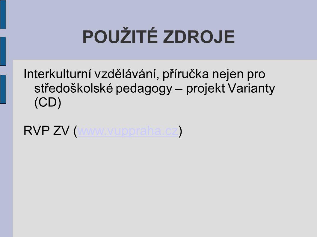 POUŽITÉ ZDROJE Interkulturní vzdělávání, příručka nejen pro středoškolské pedagogy – projekt Varianty (CD) RVP ZV (www.vuppraha.cz)www.vuppraha.cz