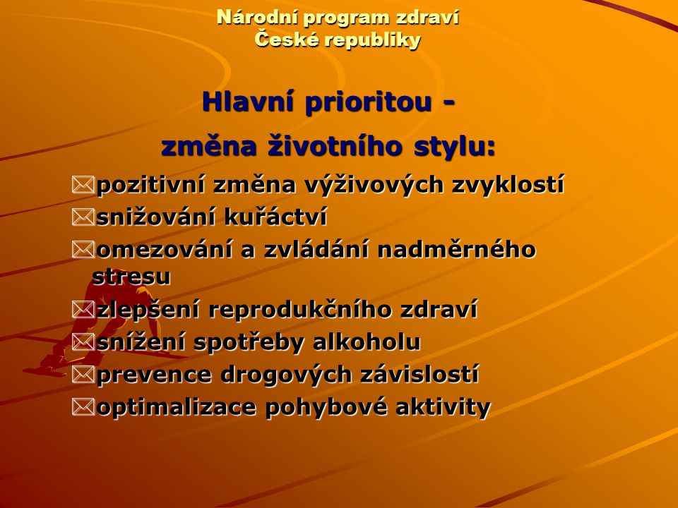Národní program zdraví České republiky Hlavní prioritou - změna životního stylu: *pozitivní změna výživových zvyklostí *snižování kuřáctví *omezování