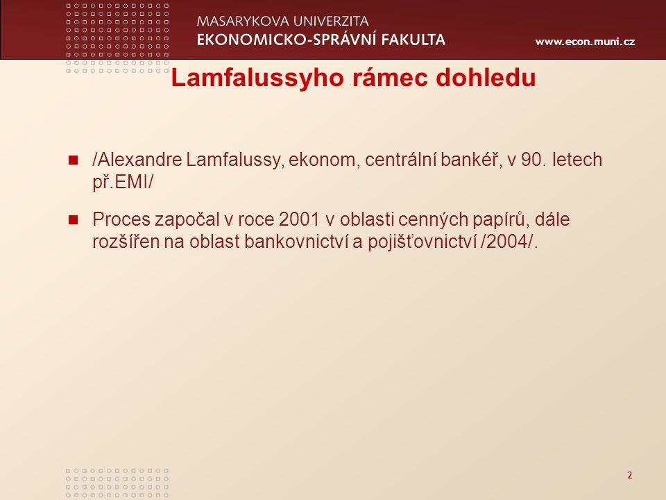 www.econ.muni.cz 2 Lamfalussyho rámec dohledu /Alexandre Lamfalussy, ekonom, centrální bankéř, v 90.