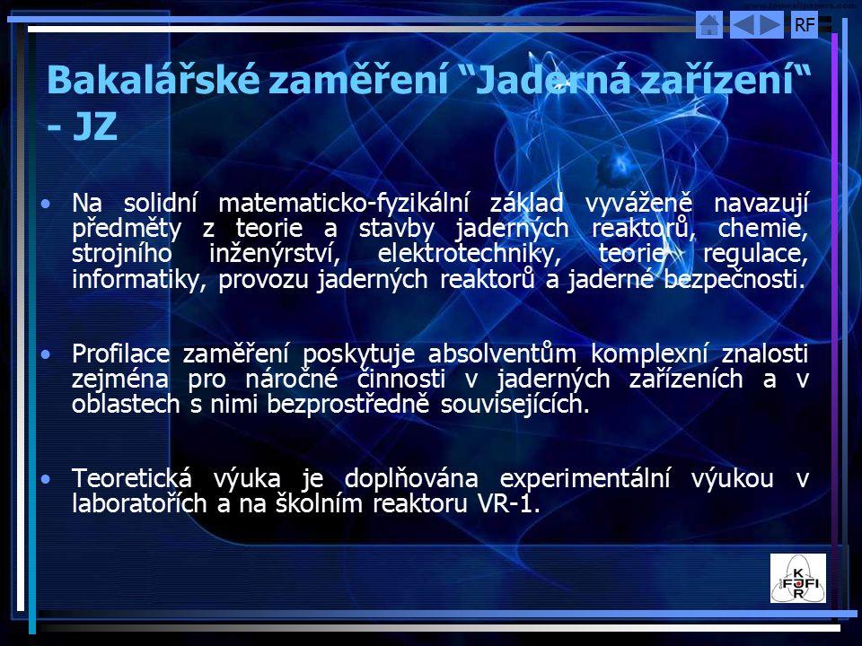 """RF Bakalářské zaměření """"Jaderná zařízení"""" - JZ Na solidní matematicko-fyzikální základ vyváženě navazují předměty z teorie a stavby jaderných reaktorů"""
