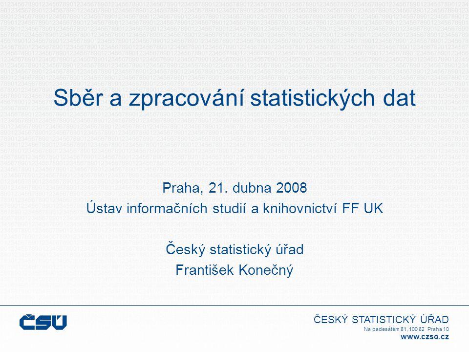 ČESKÝ STATISTICKÝ ÚŘAD Na padesátém 81, 100 82 Praha 10 www.czso.cz Sběr a zpracování statistických dat Praha, 21.