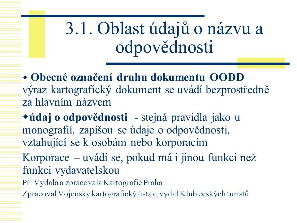 3.1. Oblast údajů o názvu a odpovědnosti  Obecné označení druhu dokumentu OODD – výraz kartografický dokument se uvádí bezprostředně za hlavním názve