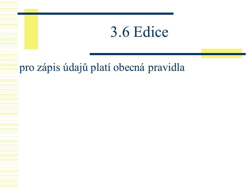 3.6 Edice pro zápis údajů platí obecná pravidla