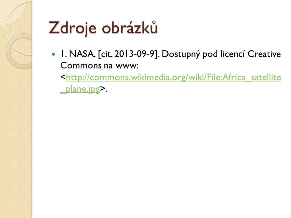 Zdroje obrázků 1. NASA. [cit. 2013-09-9]. Dostupný pod licencí Creative Commons na www:.http://commons.wikimedia.org/wiki/File:Africa_satellite _plane