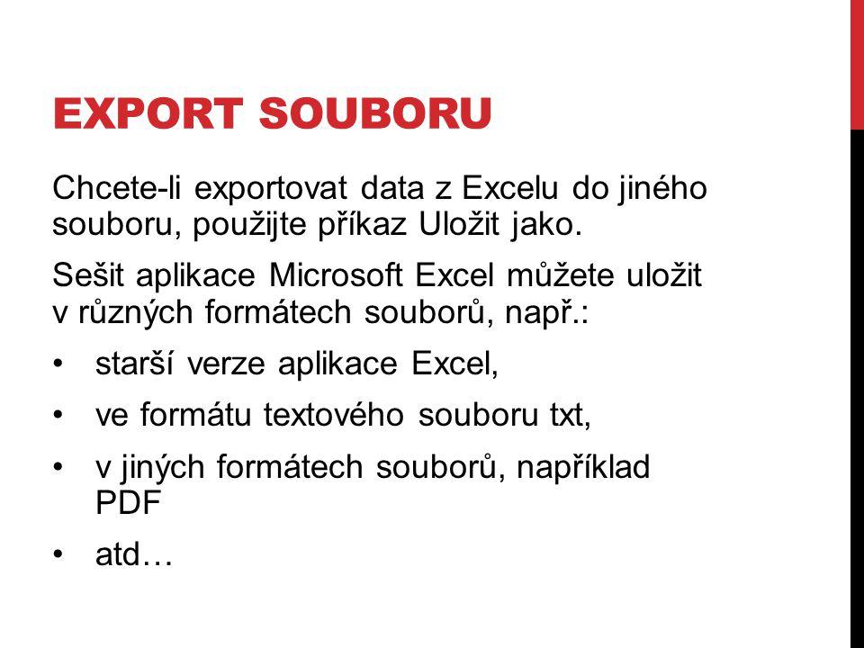EXPORT SOUBORU Chcete-li exportovat data z Excelu do jiného souboru, použijte příkaz Uložit jako.