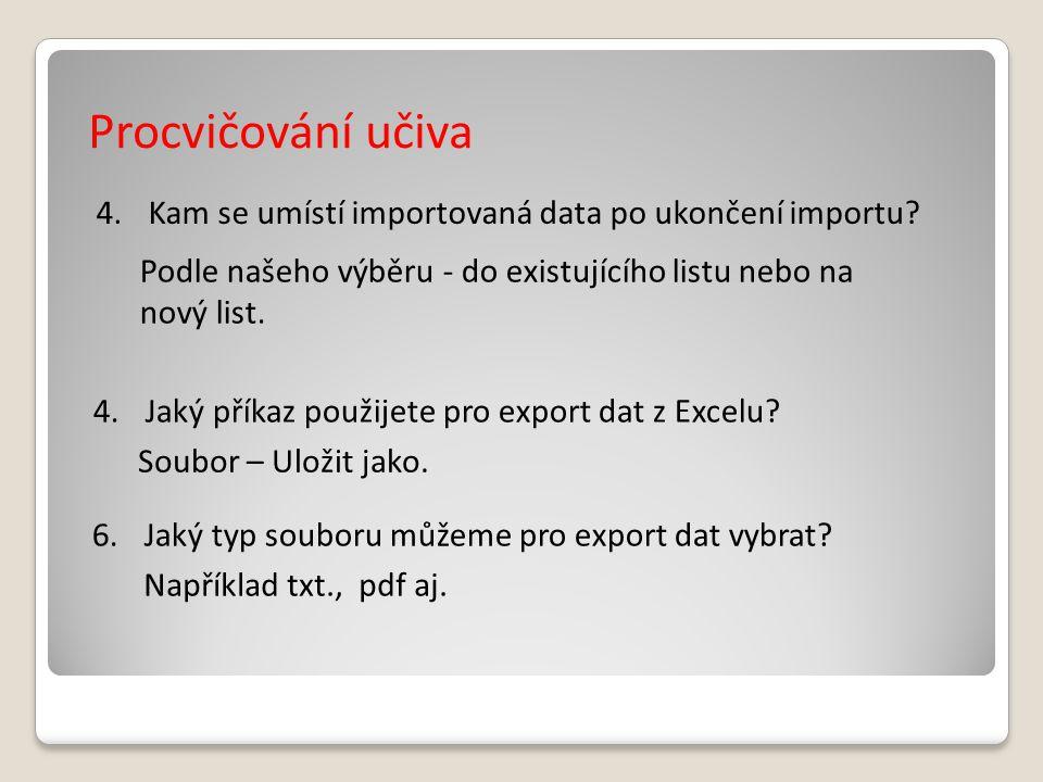 Procvičování učiva 4.Kam se umístí importovaná data po ukončení importu.
