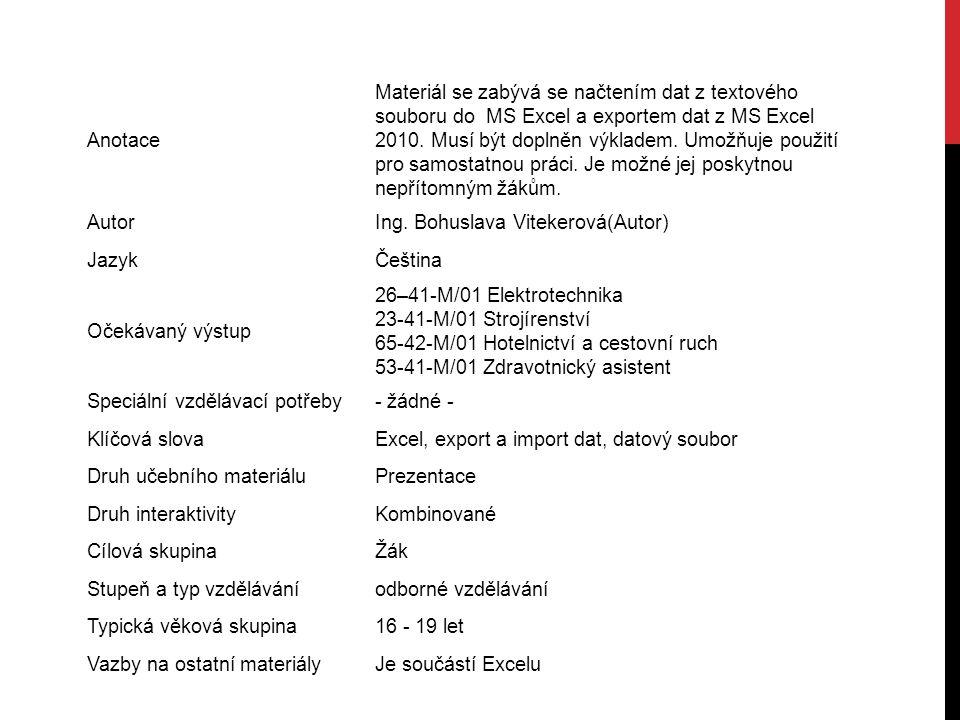 Anotace Materiál se zabývá se načtením dat z textového souboru do MS Excel a exportem dat z MS Excel 2010.