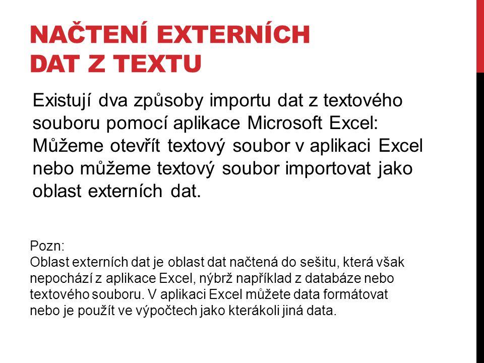 NAČTENÍ EXTERNÍCH DAT Z TEXTU Existují dva způsoby importu dat z textového souboru pomocí aplikace Microsoft Excel: Můžeme otevřít textový soubor v aplikaci Excel nebo můžeme textový soubor importovat jako oblast externích dat.