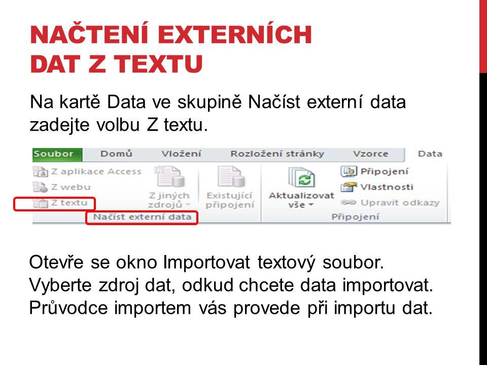 NAČTENÍ EXTERNÍCH DAT Z TEXTU Na kartě Data ve skupině Načíst externí data zadejte volbu Z textu.