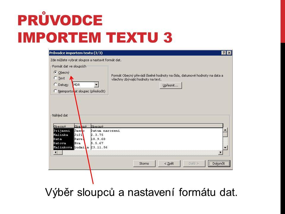 PRŮVODCE IMPORTEM TEXTU 3 Výběr sloupců a nastavení formátu dat.