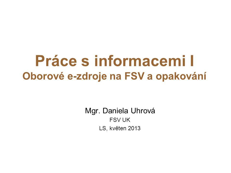 Práce s informacemi I Oborové e-zdroje na FSV a opakování Mgr.