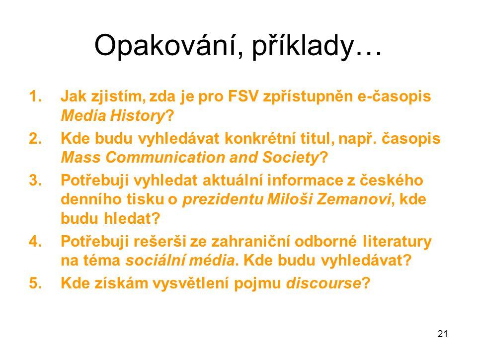 21 Opakování, příklady… 1.Jak zjistím, zda je pro FSV zpřístupněn e-časopis Media History.