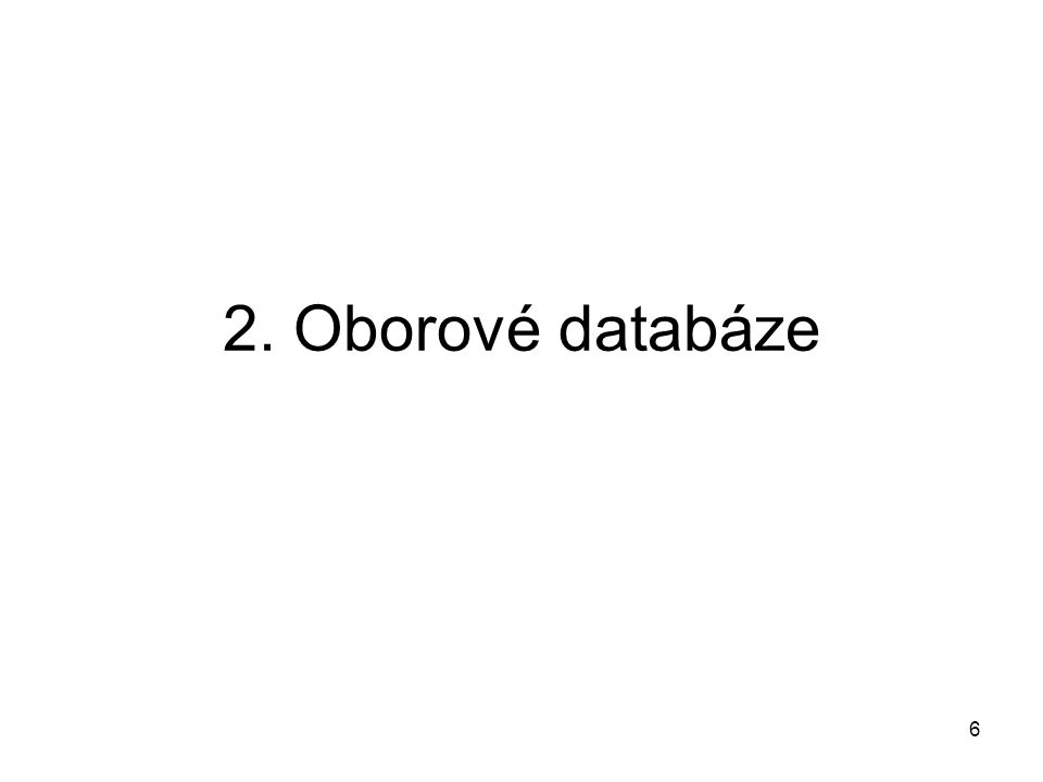 6 2. Oborové databáze
