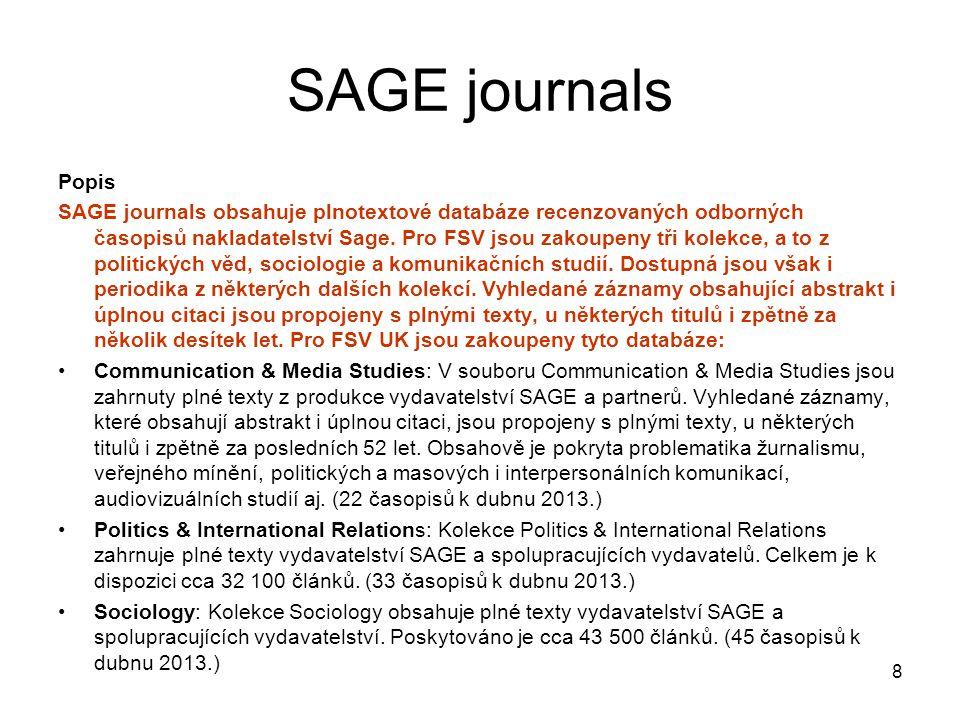 8 SAGE journals Popis SAGE journals obsahuje plnotextové databáze recenzovaných odborných časopisů nakladatelství Sage.