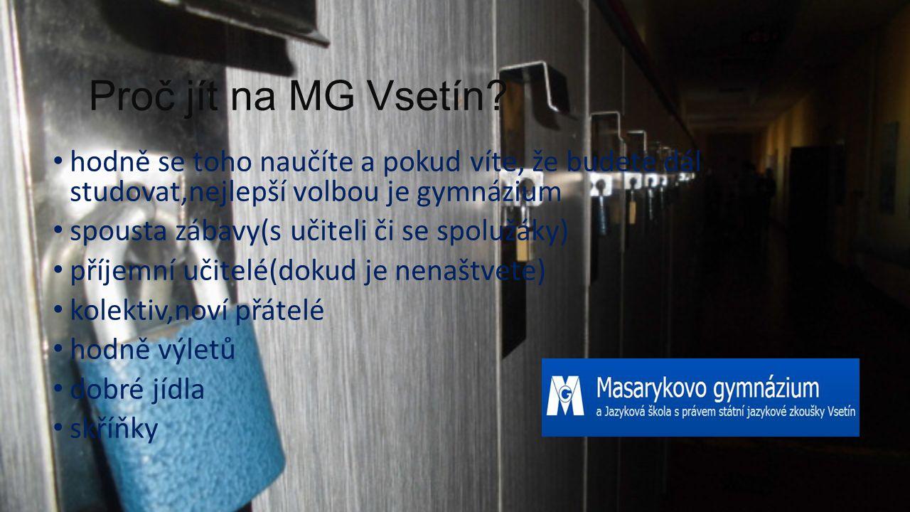 Proč jít na MG Vsetín? hodně se toho naučíte a pokud víte, že budete dál studovat,nejlepší volbou je gymnázium spousta zábavy(s učiteli či se spolužák