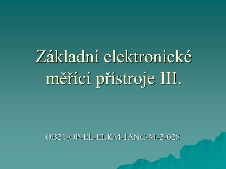 Základní elektronické měřící přístroje III. OB21-OP-EL-ELKM-JANC-M-2-028