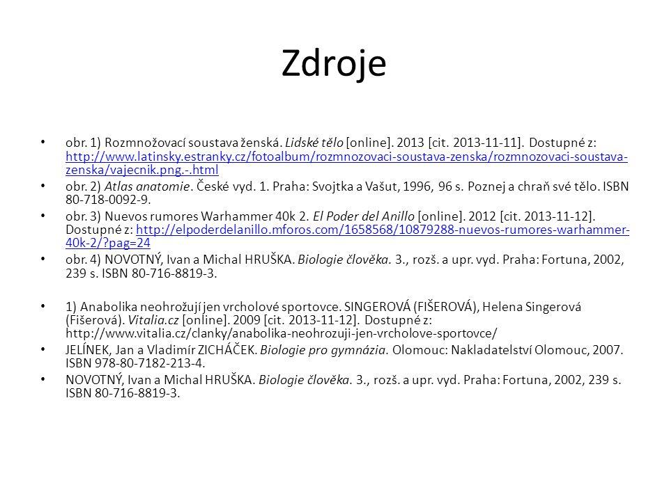 Zdroje obr. 1) Rozmnožovací soustava ženská. Lidské tělo [online]. 2013 [cit. 2013-11-11]. Dostupné z: http://www.latinsky.estranky.cz/fotoalbum/rozmn