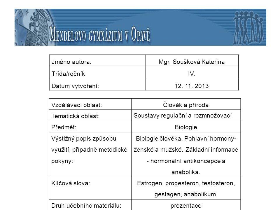 Jméno autora:Mgr. Soušková Kateřina Třída/ročník:IV. Datum vytvoření:12. 11. 2013 Vzdělávací oblast:Člověk a příroda Tematická oblast: Soustavy regula