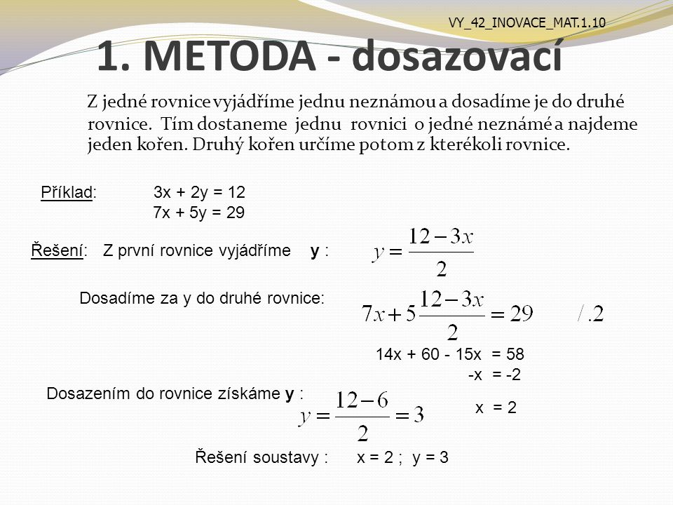 1. METODA - dosazovací Z jedné rovnice vyjádříme jednu neznámou a dosadíme je do druhé rovnice.