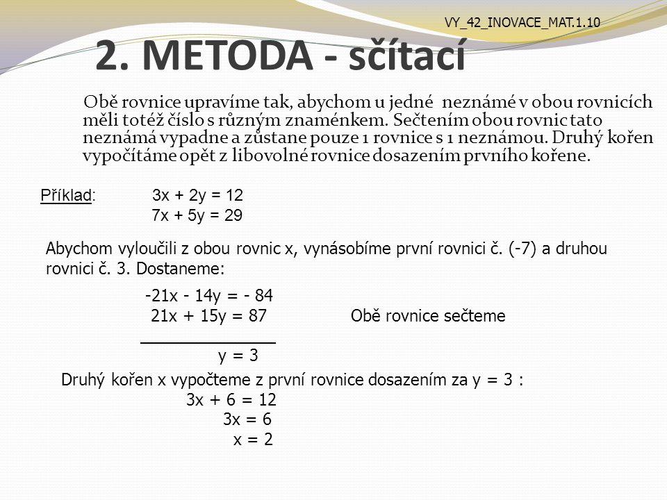 2. METODA - sčítací Obě rovnice upravíme tak, abychom u jedné neznámé v obou rovnicích měli totéž číslo s různým znaménkem. Sečtením obou rovnic tato